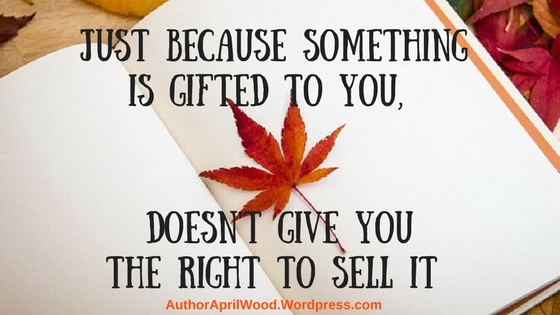 Just Because Something is Gifted to You, Doesn't Give You The Right to Sell It